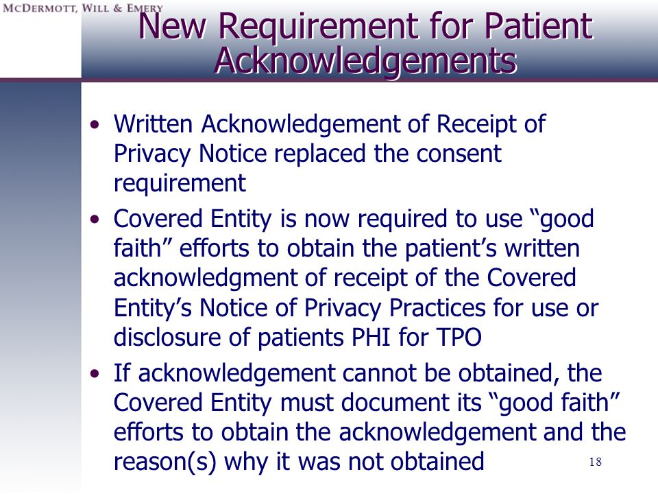 18 New Requirement for Patient Acknowledgements Written Acknowledgement of Receipt of Privacy Notice replaced the consent requirement Covered Entity i