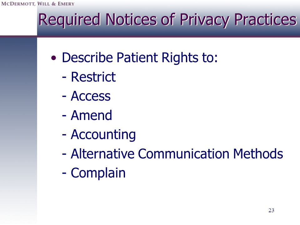 23 Required Notices of Privacy Practices Describe Patient Rights to: - Restrict - Access - Amend - Accounting - Alternative Communication Methods - Co