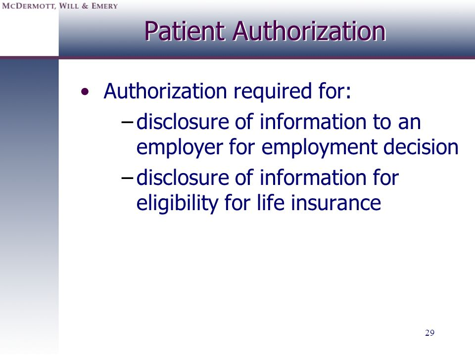 29 Patient Authorization Authorization required for: –disclosure of information to an employer for employment decision –disclosure of information for