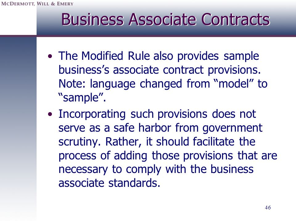 46 Business Associate Contracts The Modified Rule also provides sample businesss associate contract provisions. Note: language changed from model to s