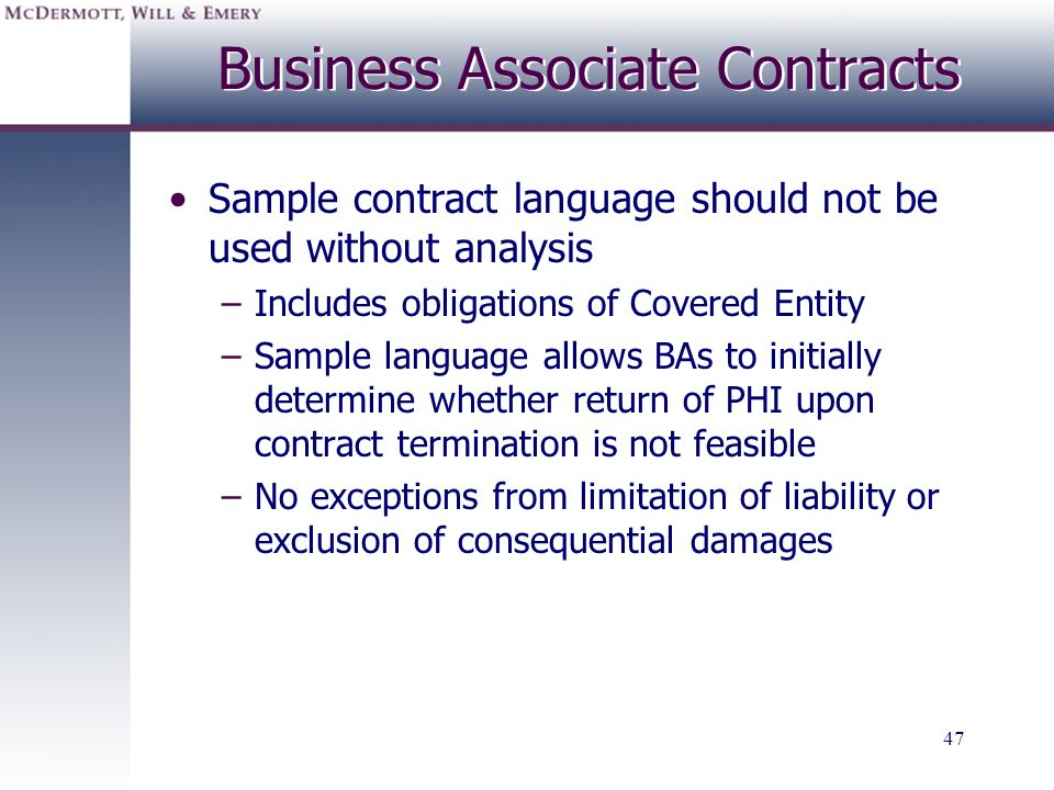 47 Business Associate Contracts Sample contract language should not be used without analysis –Includes obligations of Covered Entity –Sample language