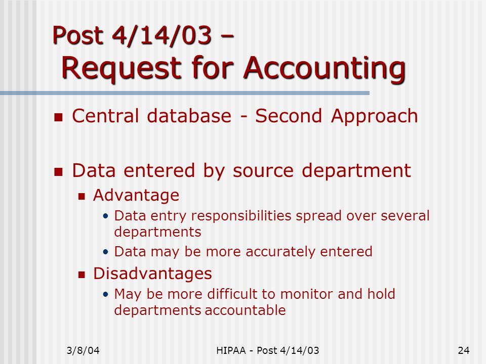 3/8/04HIPAA - Post 4/14/0324 Post 4/14/03 – Request for Accounting Central database - Second Approach Data entered by source department Advantage Data