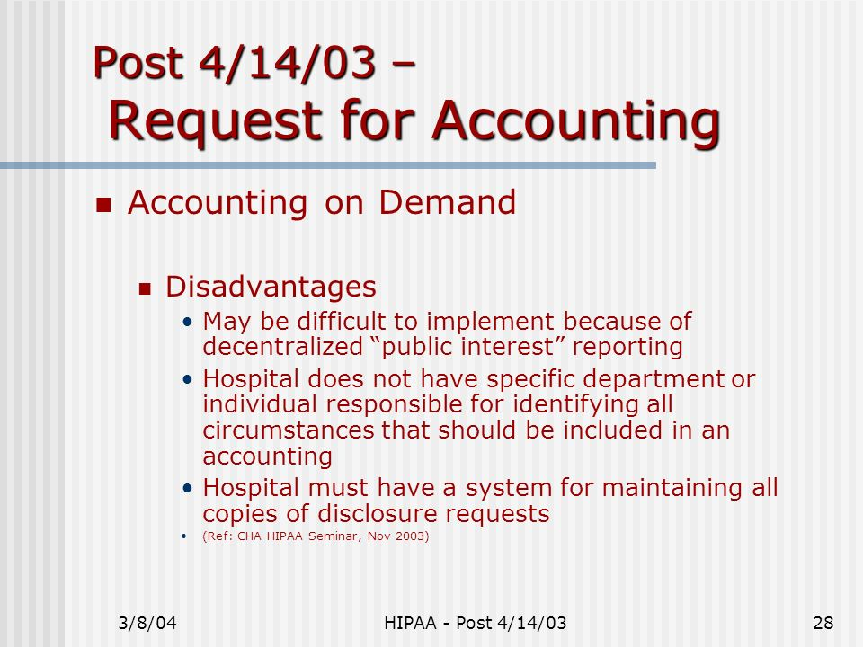 3/8/04HIPAA - Post 4/14/0328 Post 4/14/03 – Request for Accounting Accounting on Demand Disadvantages May be difficult to implement because of decentr