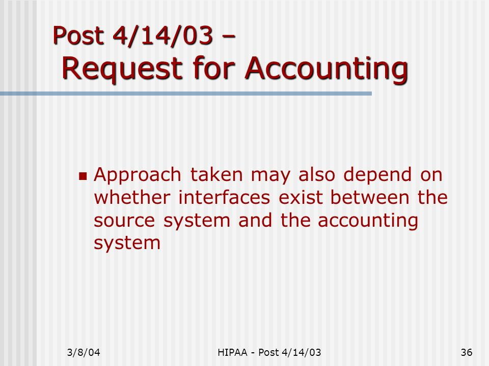 3/8/04HIPAA - Post 4/14/0336 Post 4/14/03 – Request for Accounting Approach taken may also depend on whether interfaces exist between the source syste
