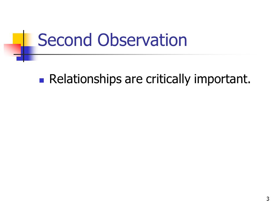 3 Second Observation Relationships are critically important.