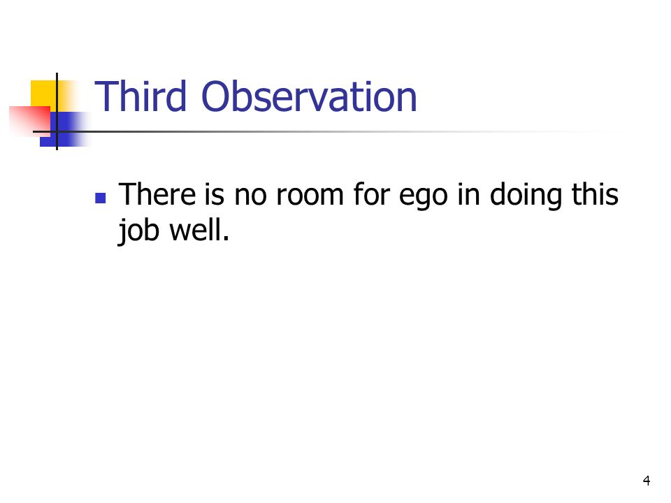 4 Third Observation There is no room for ego in doing this job well.