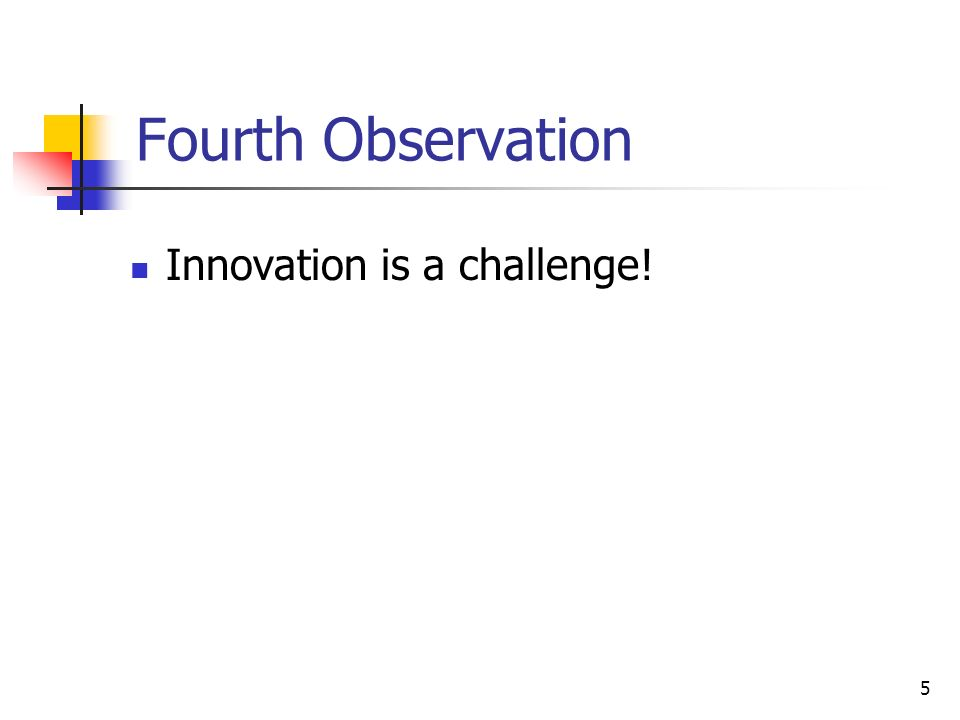 5 Fourth Observation Innovation is a challenge!
