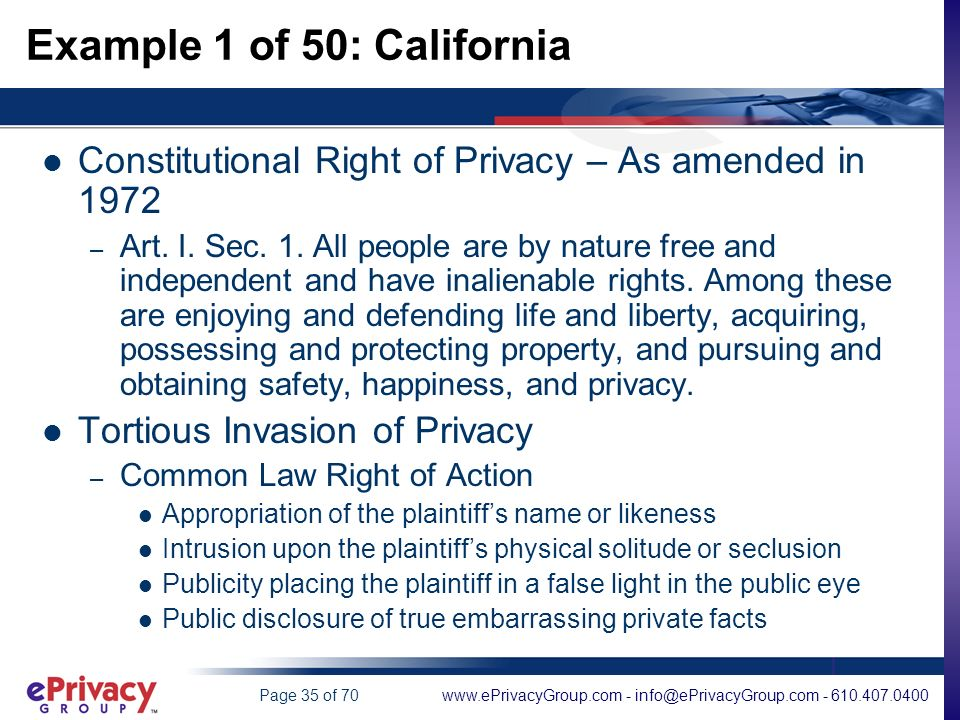 www.ePrivacyGroup.com - info@ePrivacyGroup.com - 610.407.0400Page 35 of 70 Example 1 of 50: California Constitutional Right of Privacy – As amended in 1972 – Art.