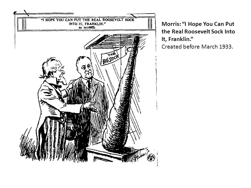 Morris: I Hope You Can Put the Real Roosevelt Sock Into It, Franklin. Created before March 1933.