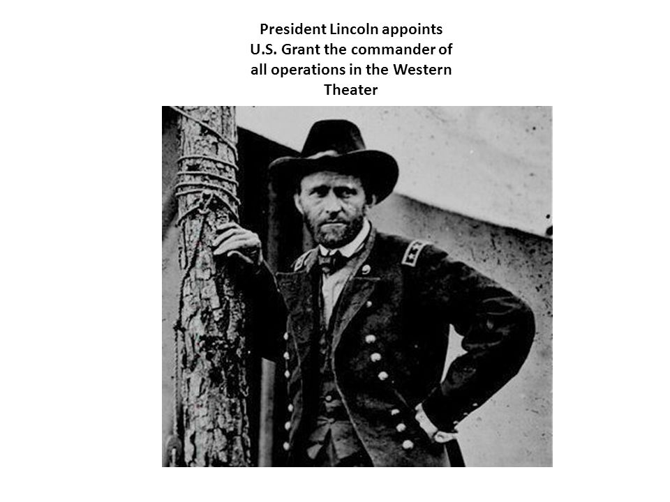 President Lincoln appoints U.S. Grant the commander of all operations in the Western Theater