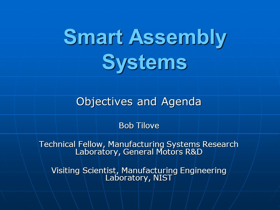 Agenda – October 3 3:40 Plenary Session - continued What are the tough implementation problems (infrastructure, standards) that must be solved to make smart assembly a reality.