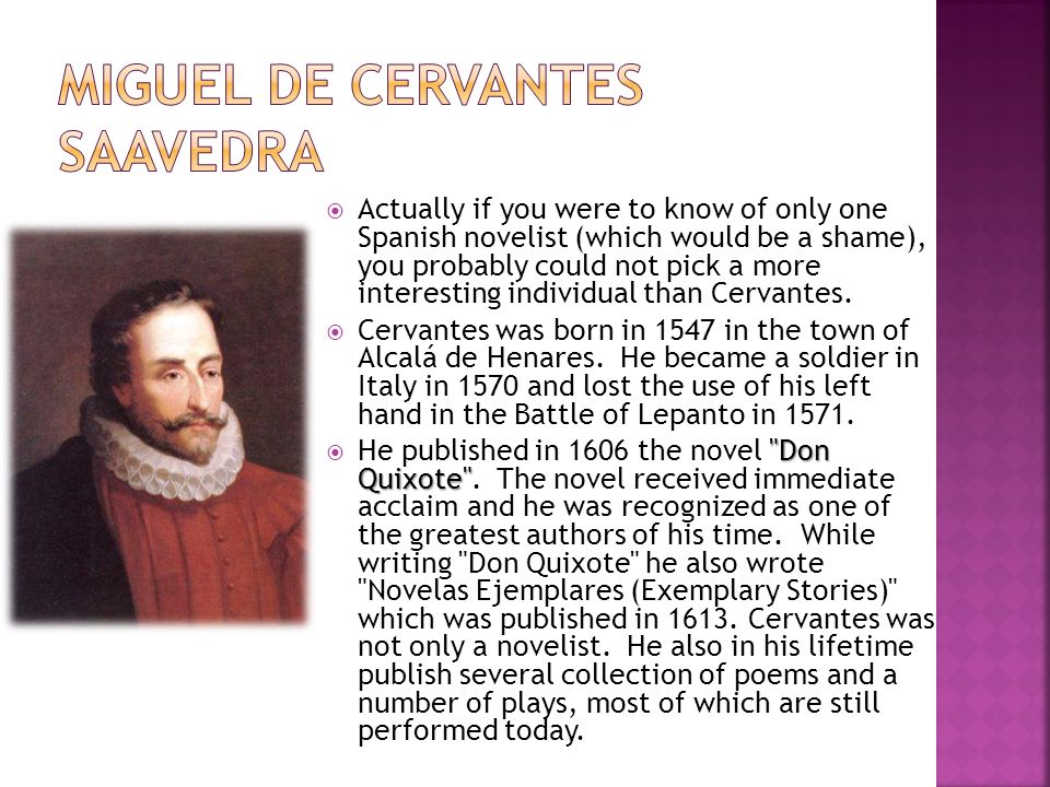 Actually if you were to know of only one Spanish novelist (which would be a shame), you probably could not pick a more interesting individual than Cervantes.