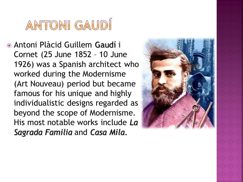 Gaudí La Sagrada FamiliaCasa Mila. Antoni Plàcid Guillem Gaudí i Cornet (25 June 1852 – 10 June 1926) was a Spanish architect who worked during the Mo