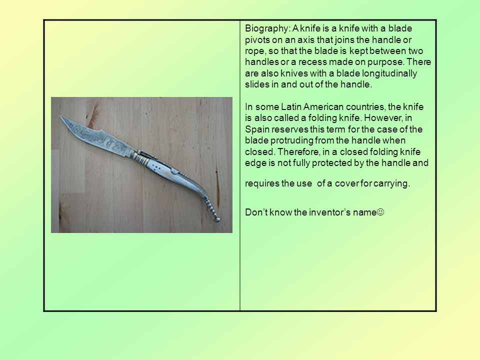 Biography: A knife is a knife with a blade pivots on an axis that joins the handle or rope, so that the blade is kept between two handles or a recess made on purpose.
