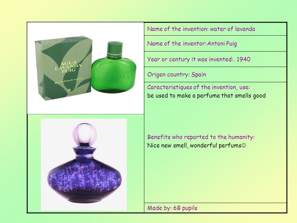 Name of the invention: water of lavanda Name of the inventor:Antoni Puig Year or century it was invented:.
