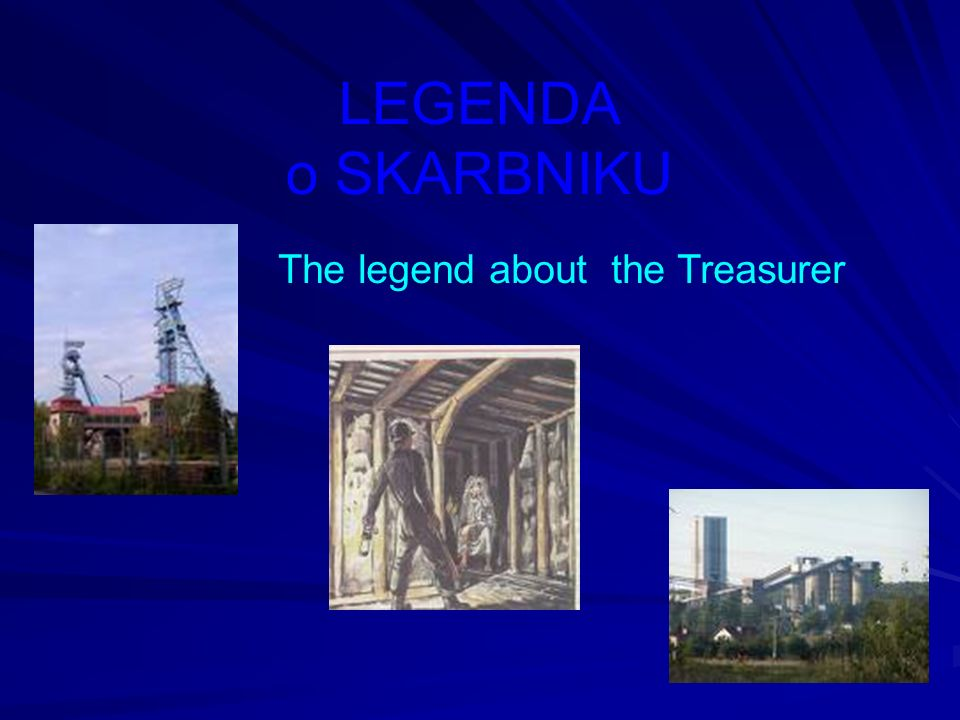 LEGENDA o SKARBNIKU The legend about the Treasurer