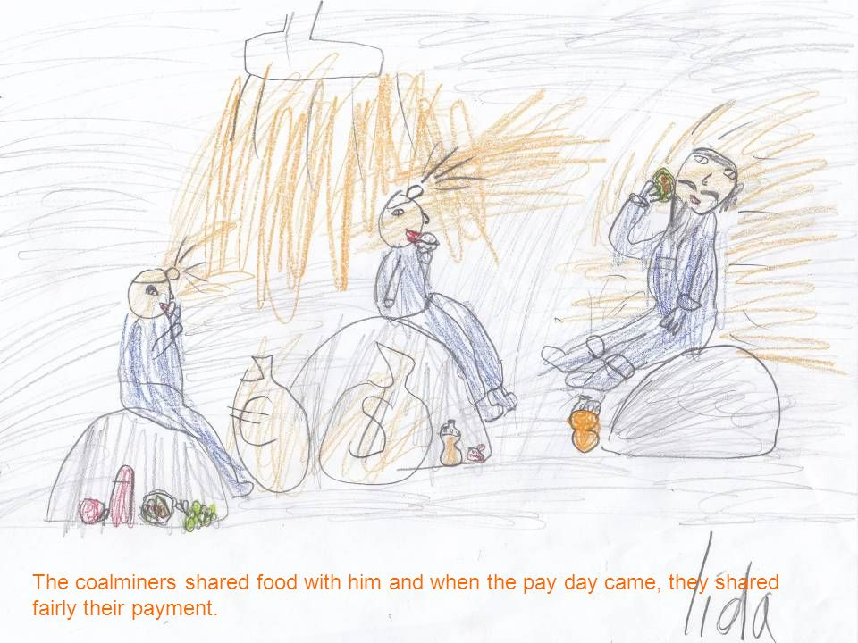 The coalminers shared food with him and when the pay day came, they shared fairly their payment.