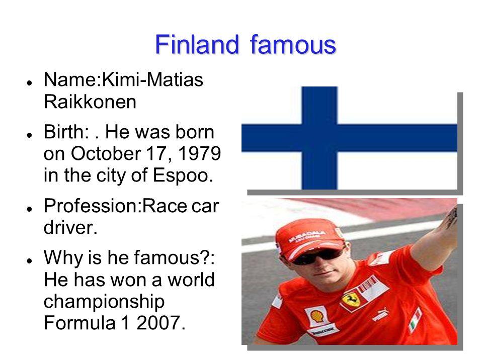Finland famous Name:Kimi-Matias Raikkonen Birth:.