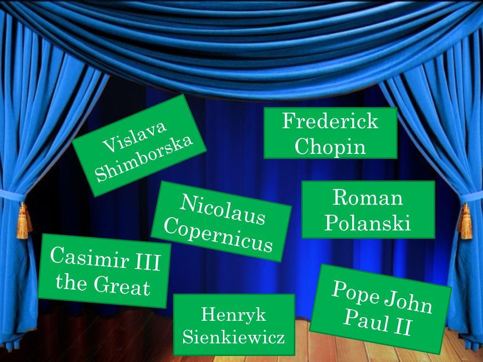 Frederick Chopin Nicolaus Copernicus Casimir III the Great Pope John Paul II Vislava Shimborska Roman Polanski Henryk Sienkiewicz