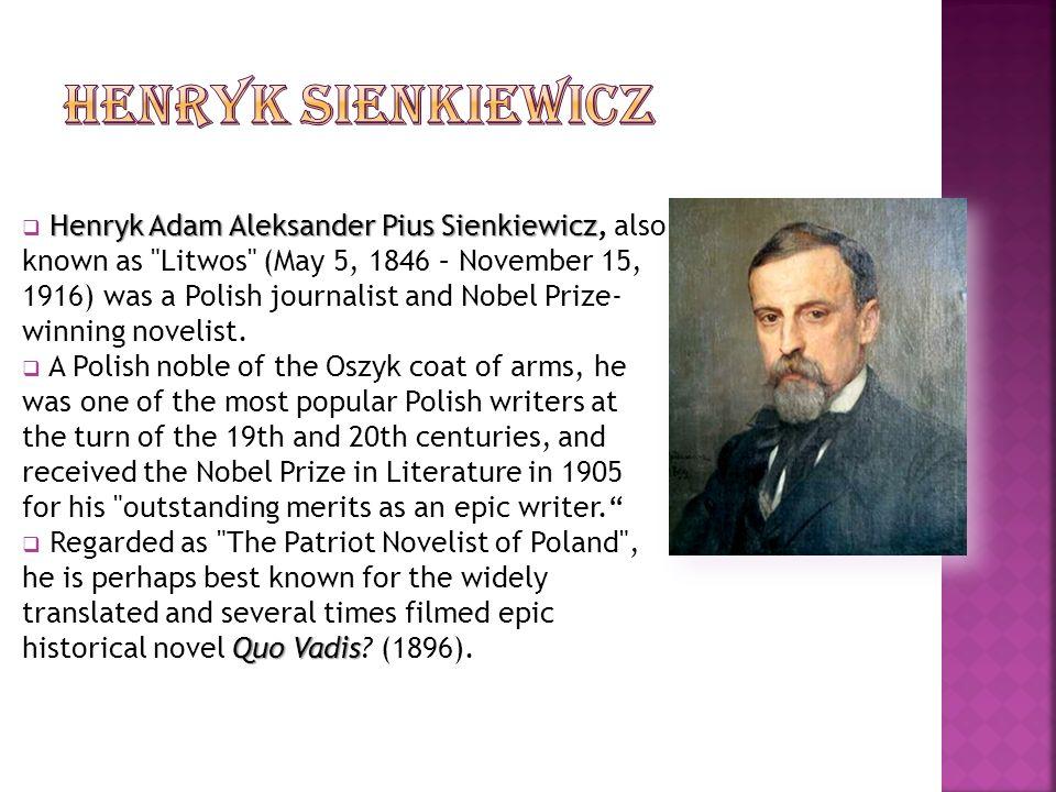 Henryk Adam Aleksander Pius Sienkiewicz Henryk Adam Aleksander Pius Sienkiewicz, also known as