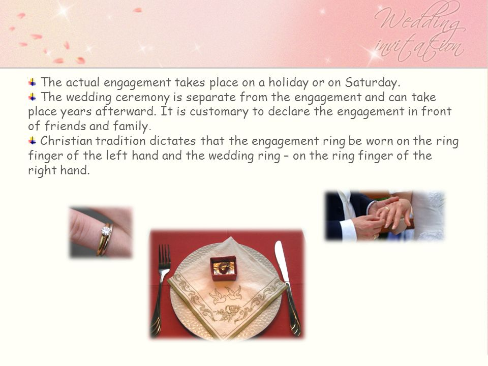 The actual engagement takes place on a holiday or on Saturday.