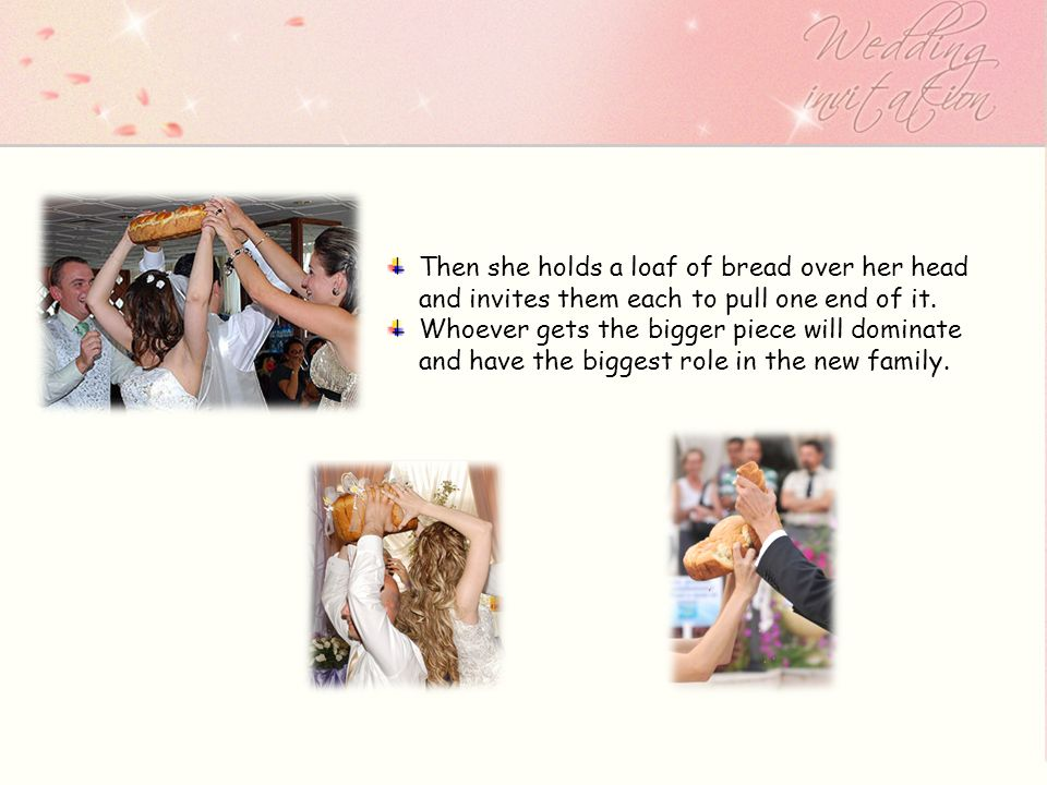 Then she holds a loaf of bread over her head and invites them each to pull one end of it. Whoever gets the bigger piece will dominate and have the big
