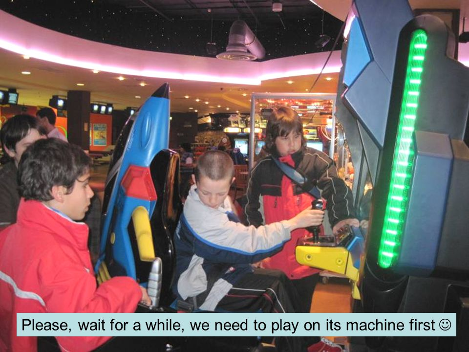Please, wait for a while, we need to play on its machine first