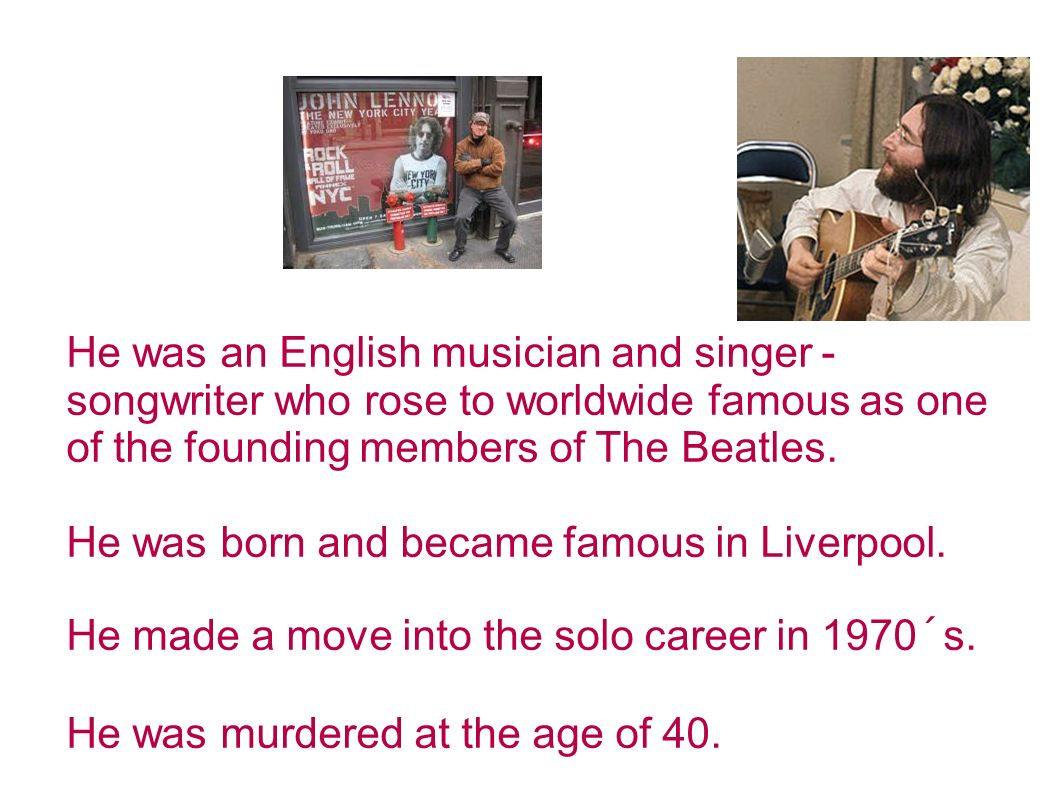 He was an English musician and singer - songwriter who rose to worldwide famous as one of the founding members of The Beatles.