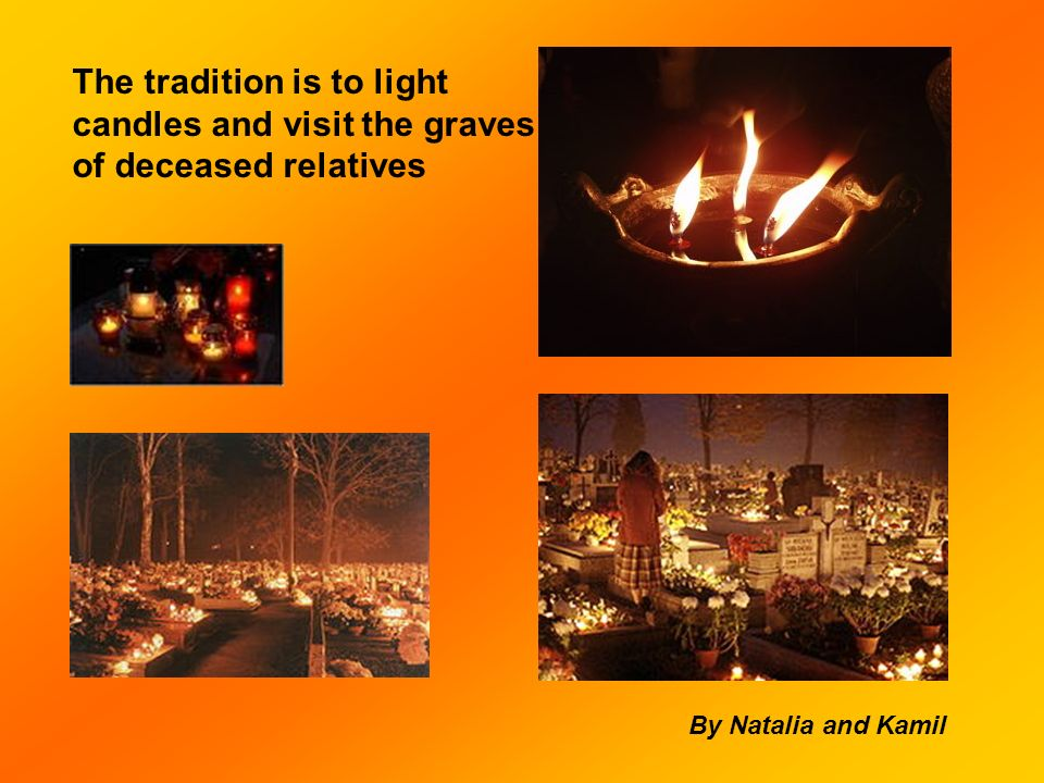 The tradition is to light candles and visit the graves of deceased relatives By Natalia and Kamil