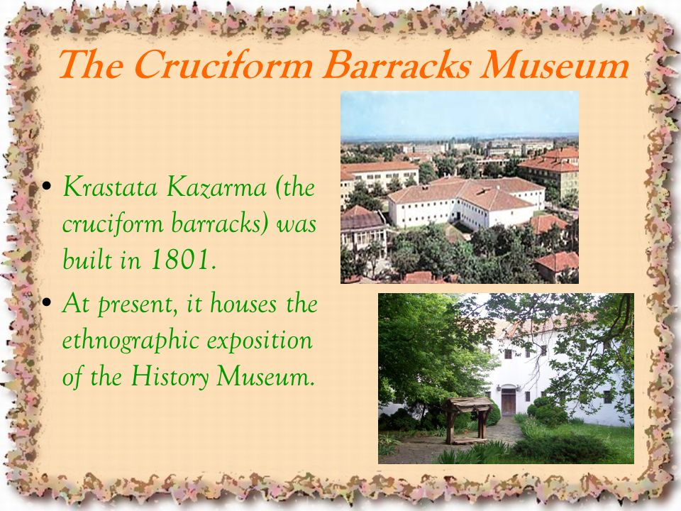 The Cruciform Barracks Museum Krastata Kazarma (the cruciform barracks) was built in 1801.