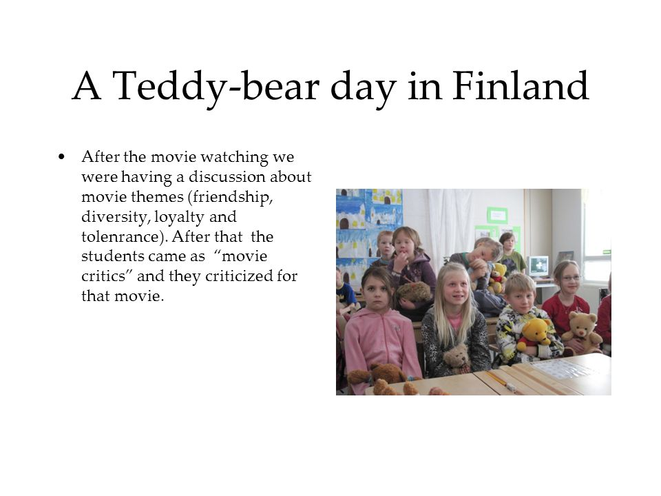 A Teddy-bear day in Finland After the movie watching we were having a discussion about movie themes (friendship, diversity, loyalty and tolenrance). A
