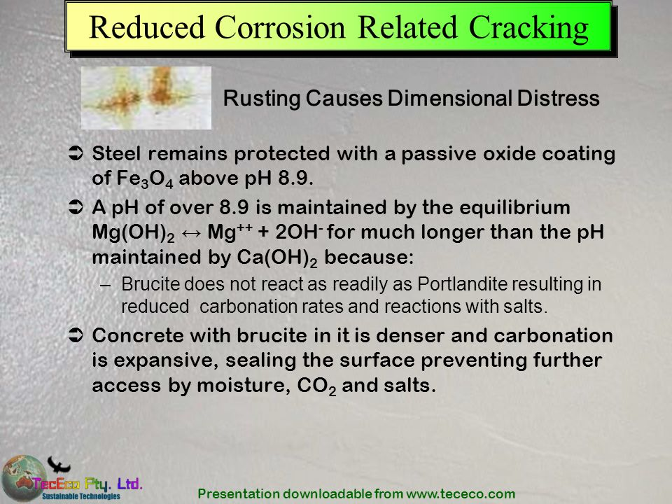 Presentation downloadable from www.tececo.com Reduced Corrosion Related Cracking Steel remains protected with a passive oxide coating of Fe 3 O 4 abov