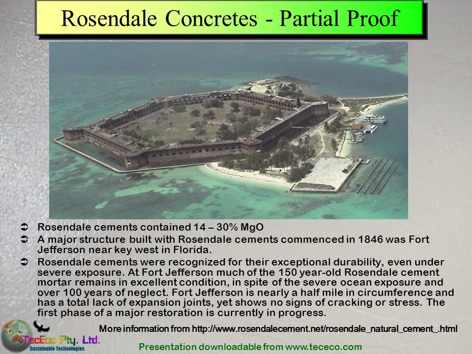 Presentation downloadable from www.tececo.com Rosendale Concretes - Partial Proof Rosendale cements contained 14 – 30% MgO A major structure built wit