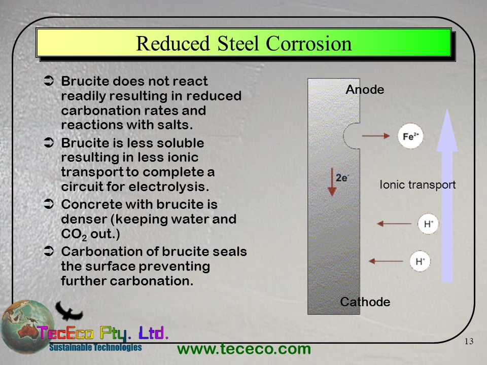 www.tececo.com 13 Reduced Steel Corrosion Brucite does not react readily resulting in reduced carbonation rates and reactions with salts. Brucite is l