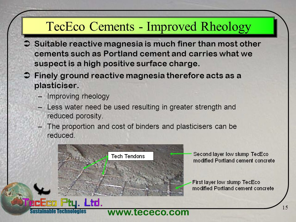 www.tececo.com 15 TecEco Cements - Improved Rheology Suitable reactive magnesia is much finer than most other cements such as Portland cement and carr