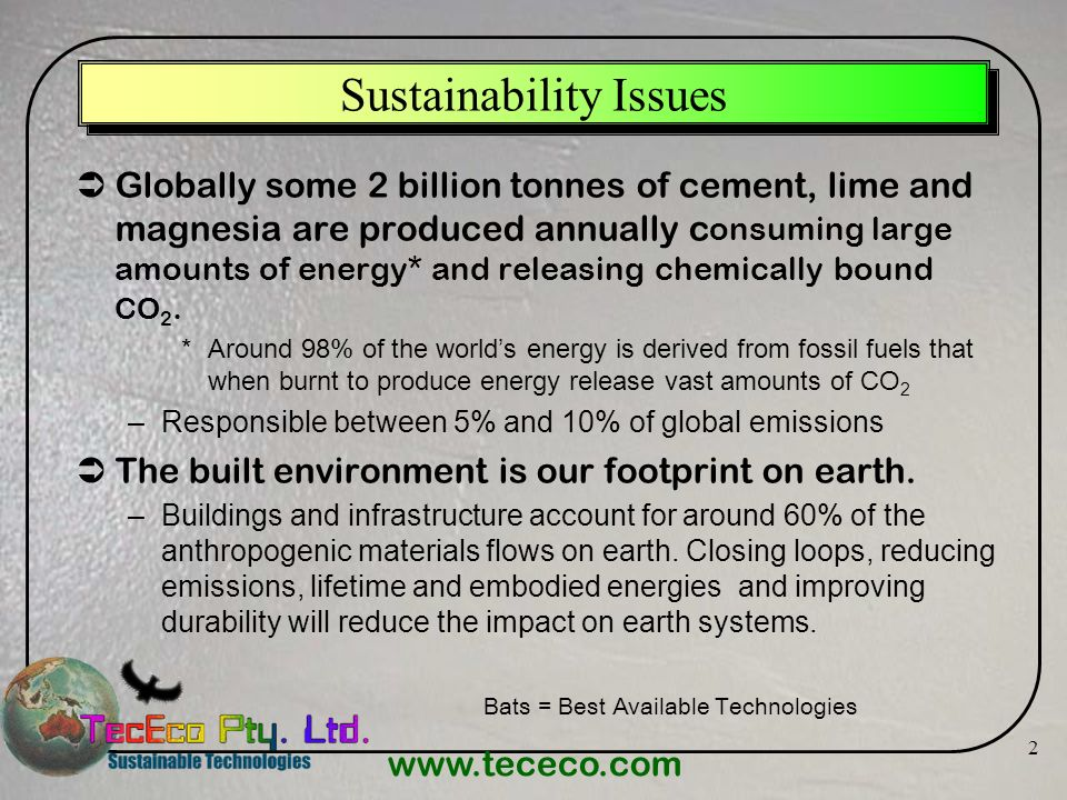 www.tececo.com 2 Sustainability Issues Globally some 2 billion tonnes of cement, lime and magnesia are produced annually c onsuming large amounts of e
