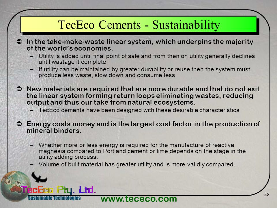 www.tececo.com 28 TecEco Cements - Sustainability In the take-make-waste linear system, which underpins the majority of the worlds economies. –Utility
