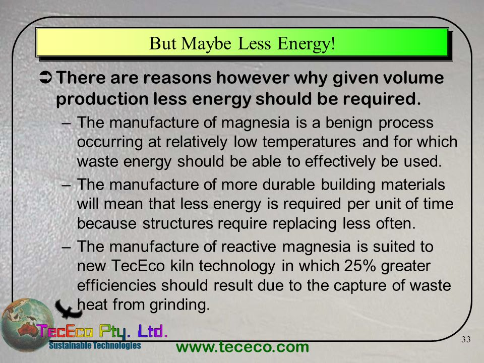 www.tececo.com 33 But Maybe Less Energy! There are reasons however why given volume production less energy should be required. –The manufacture of mag