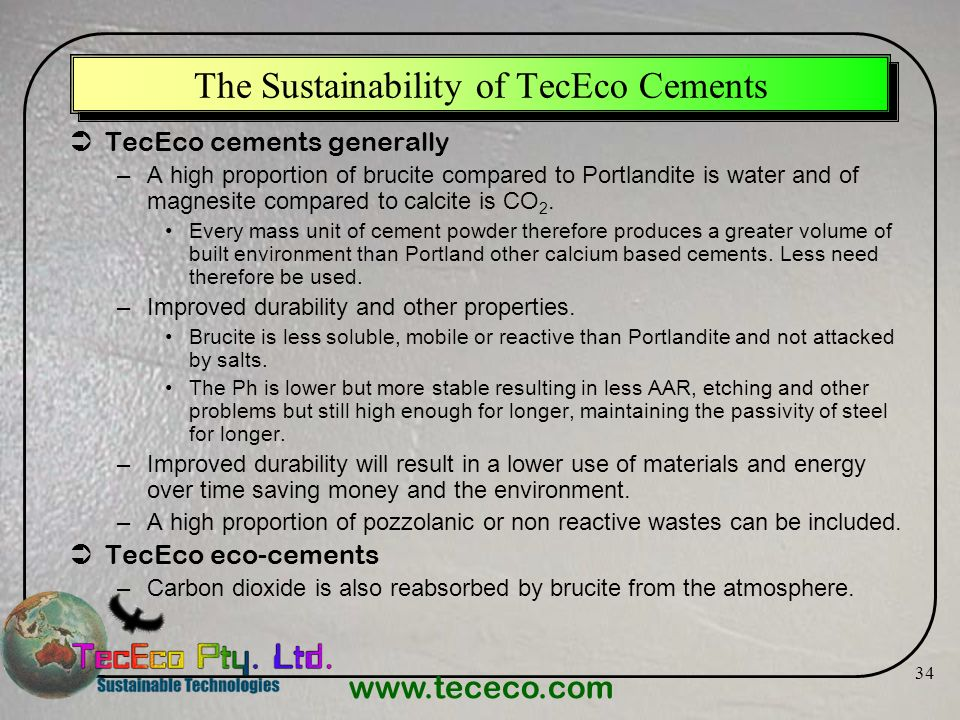 www.tececo.com 34 The Sustainability of TecEco Cements TecEco cements generally –A high proportion of brucite compared to Portlandite is water and of