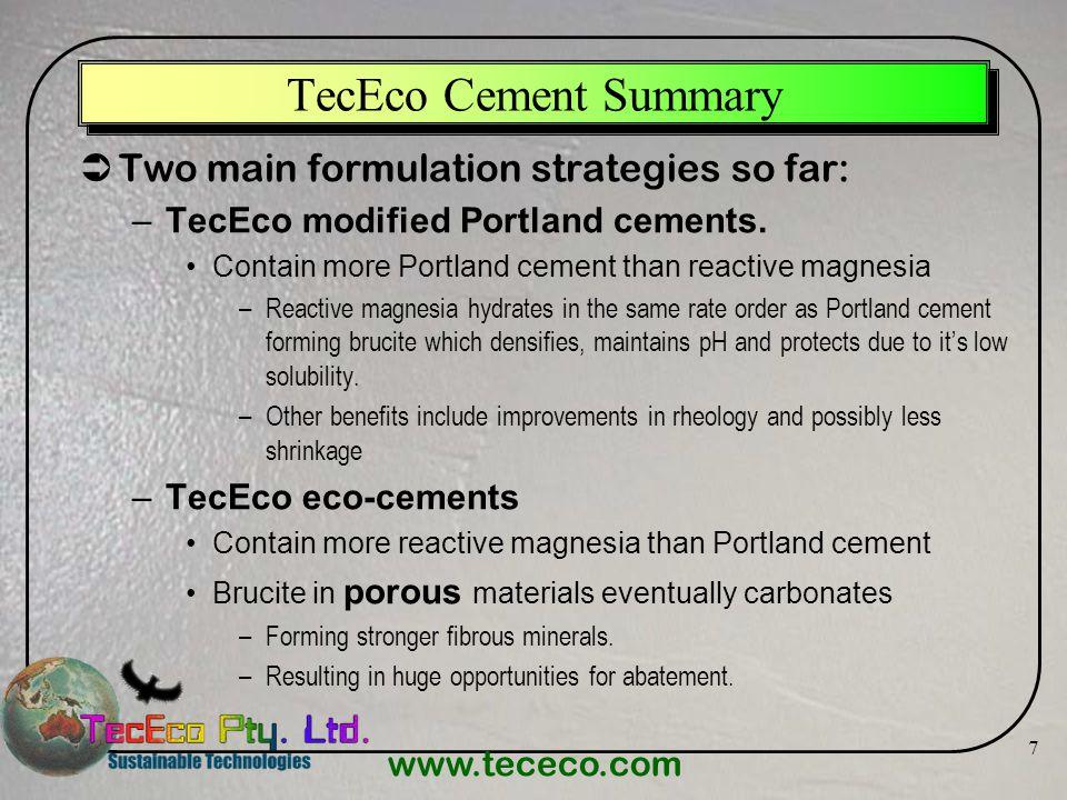 www.tececo.com 7 TecEco Cement Summary Two main formulation strategies so far: –TecEco modified Portland cements. Contain more Portland cement than re