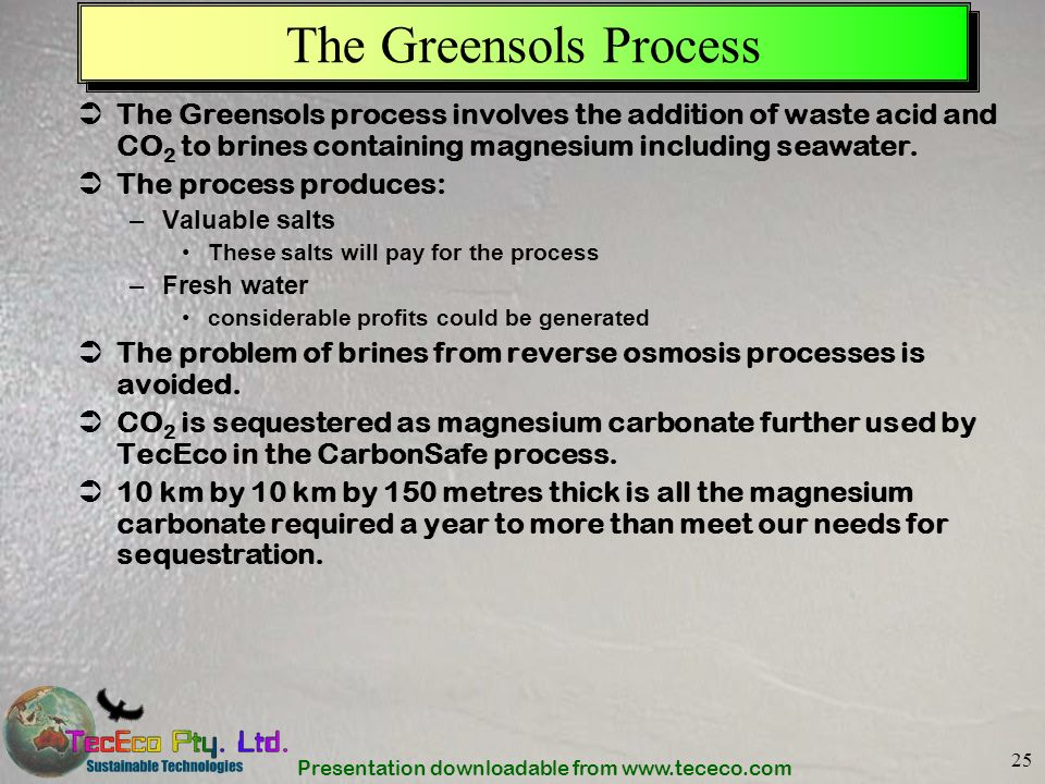 Presentation downloadable from www.tececo.com 25 The Greensols Process The Greensols process involves the addition of waste acid and CO 2 to brines co