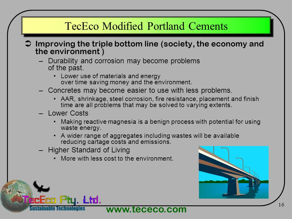www.tececo.com 16 TecEco Modified Portland Cements Improving the triple bottom line (society, the economy and the environment ) –Durability and corros
