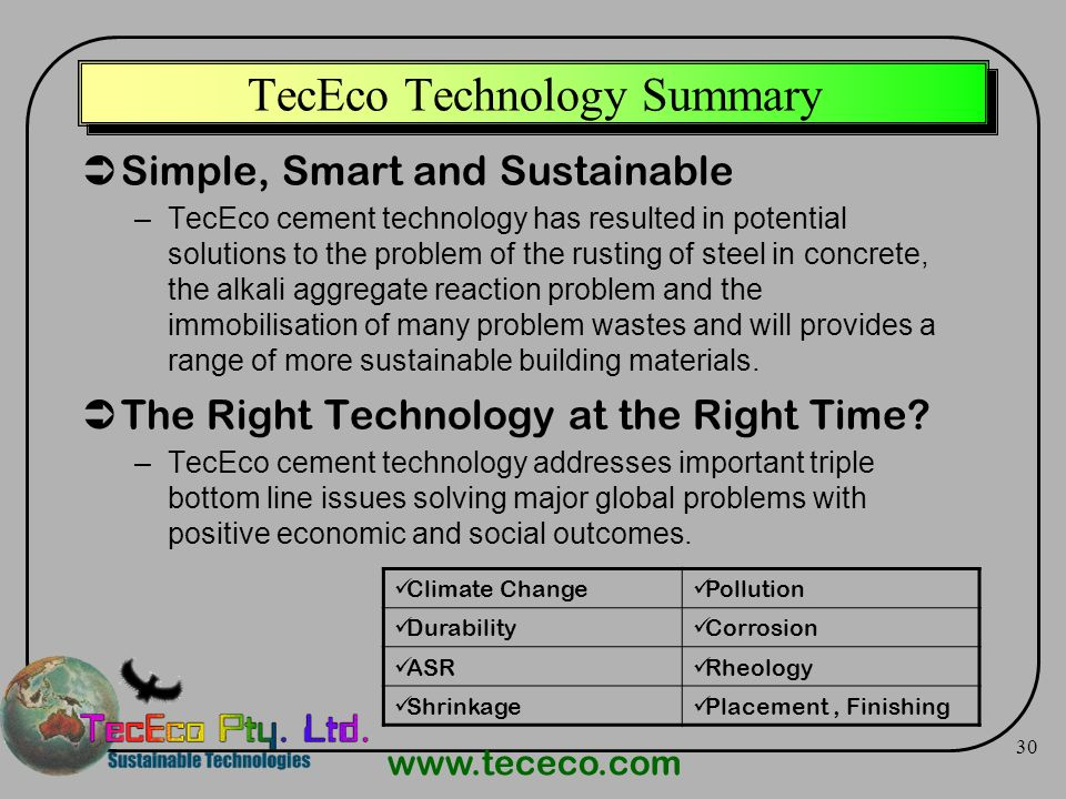 www.tececo.com 30 TecEco Technology Summary Simple, Smart and Sustainable –TecEco cement technology has resulted in potential solutions to the problem