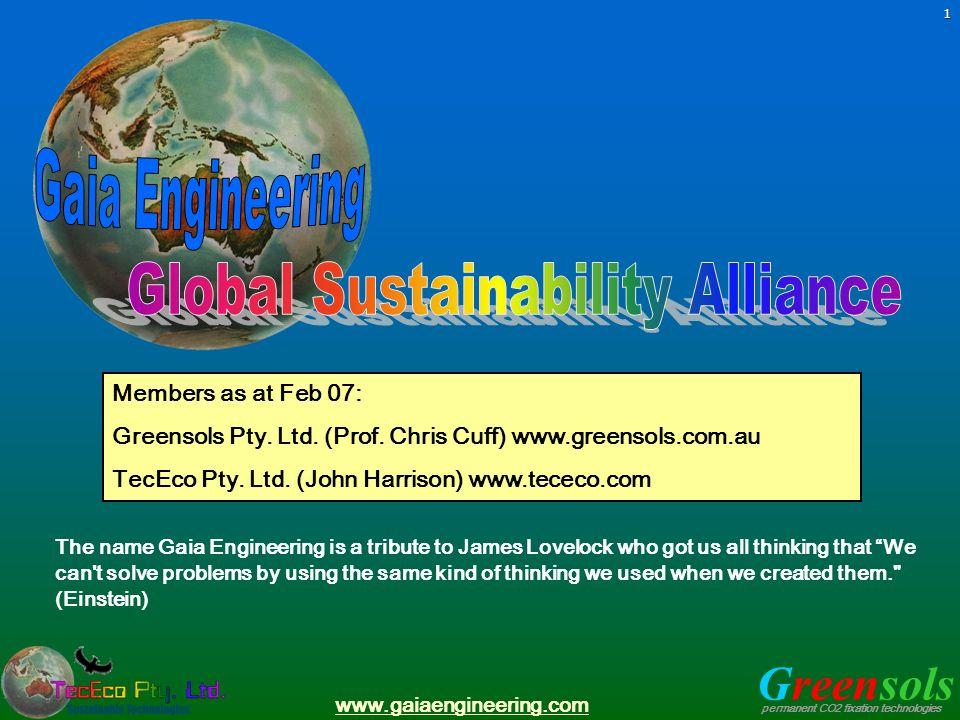 Greensols permanent CO2 fixation technologies www.gaiaengineering.com1 Members as at Feb 07: Greensols Pty. Ltd. (Prof. Chris Cuff) www.greensols.com.