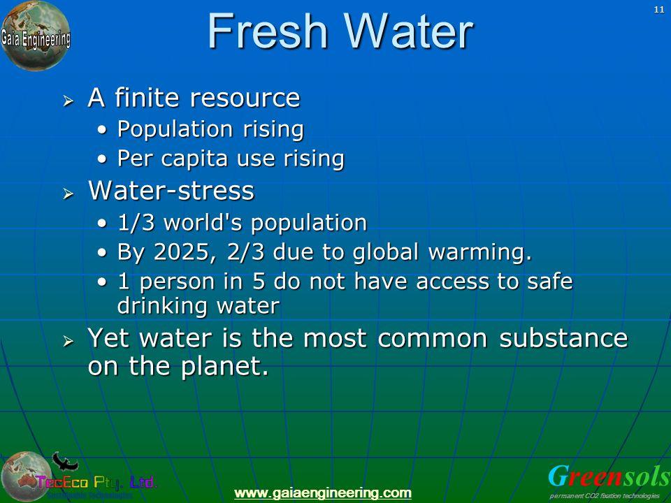 Greensols permanent CO2 fixation technologies www.gaiaengineering.com 11 Fresh Water A finite resource A finite resource Population risingPopulation r
