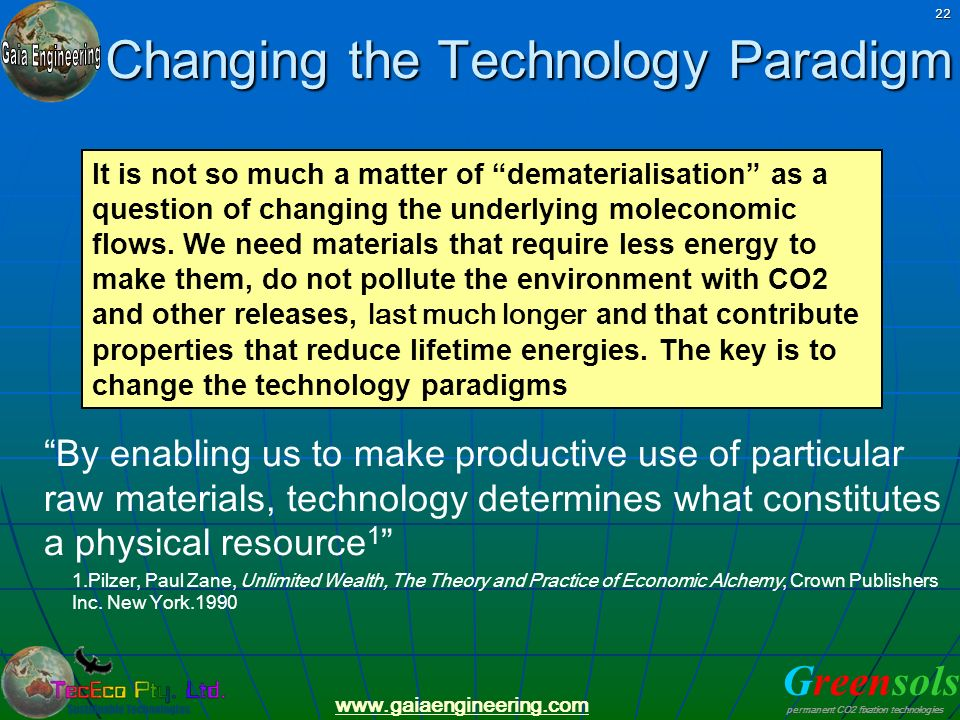 Greensols permanent CO2 fixation technologies www.gaiaengineering.com 22 Changing the Technology Paradigm By enabling us to make productive use of par