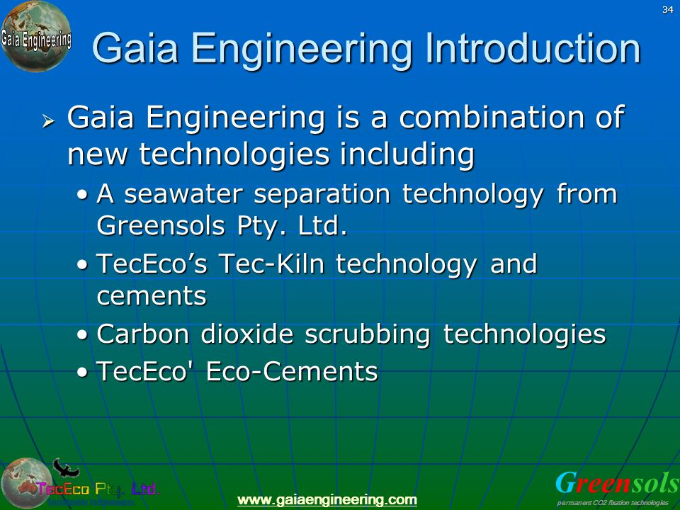Greensols permanent CO2 fixation technologies www.gaiaengineering.com 34 Gaia Engineering Introduction Gaia Engineering is a combination of new techno
