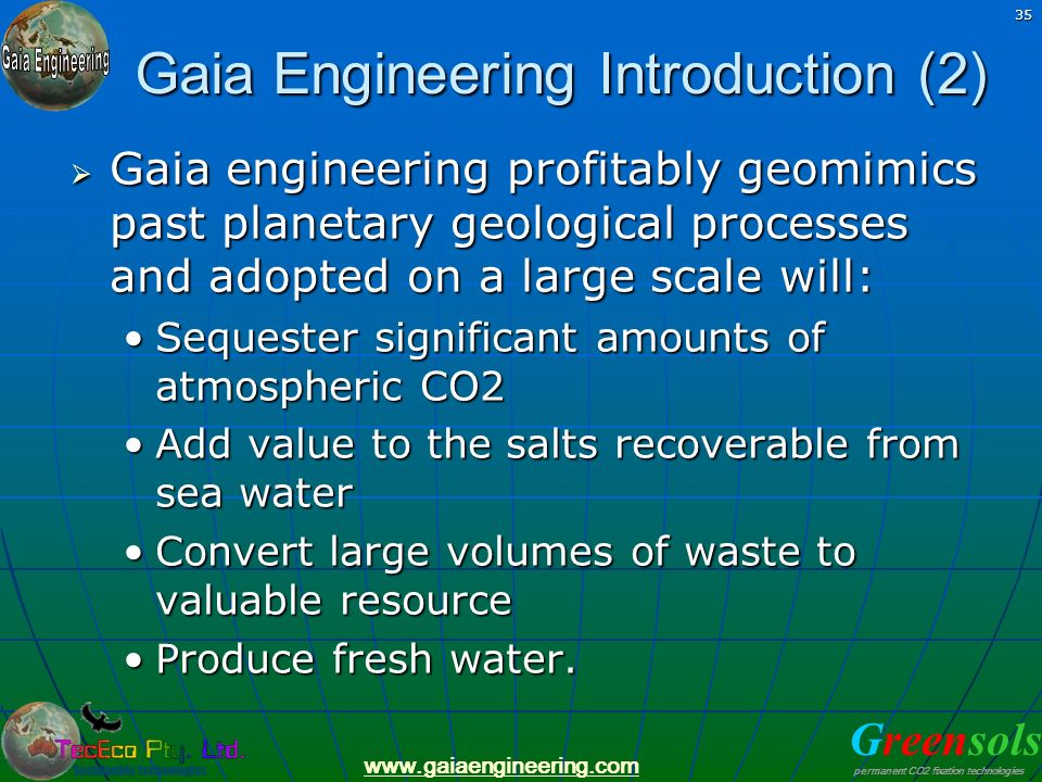 Greensols permanent CO2 fixation technologies www.gaiaengineering.com 35 Gaia Engineering Introduction (2) Gaia engineering profitably geomimics past