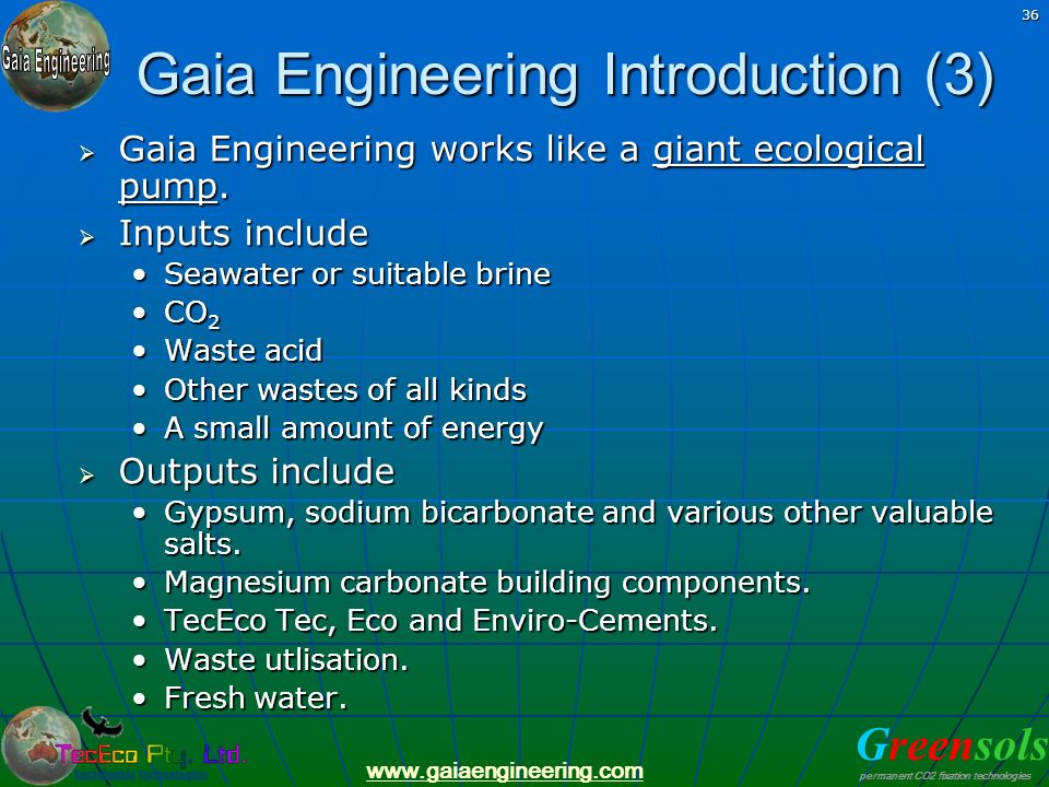 Greensols permanent CO2 fixation technologies www.gaiaengineering.com 36 Gaia Engineering Introduction (3) Gaia Engineering works like a giant ecologi