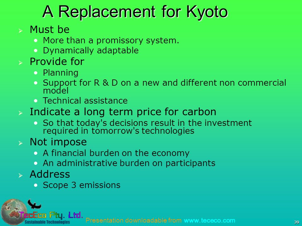 Presentation downloadable from www.tececo.com 39 A Replacement for Kyoto Must be More than a promissory system.
